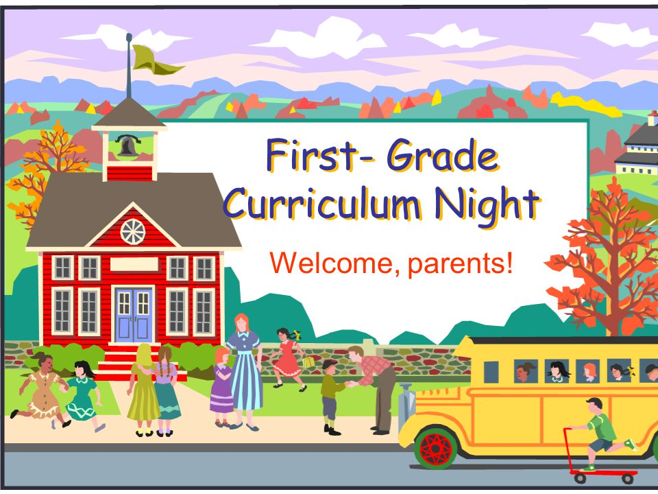 First- Grade Curriculum Night Welcome, parents!