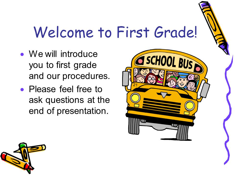 Welcome to First Grade.  We will introduce you to first grade and our procedures.
