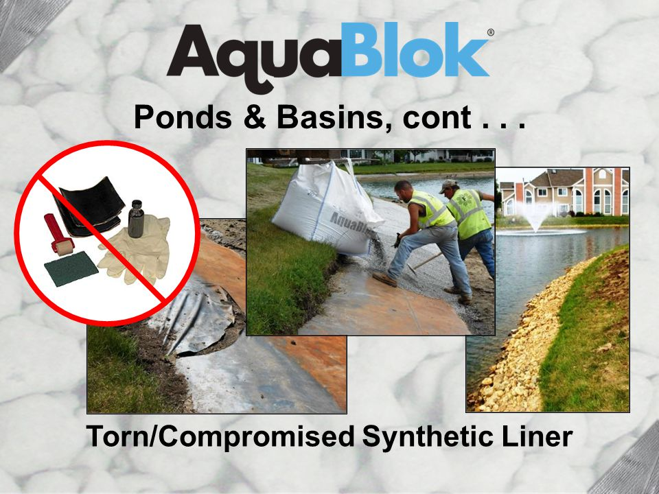 Torn/Compromised Synthetic Liner Ponds & Basins, cont...