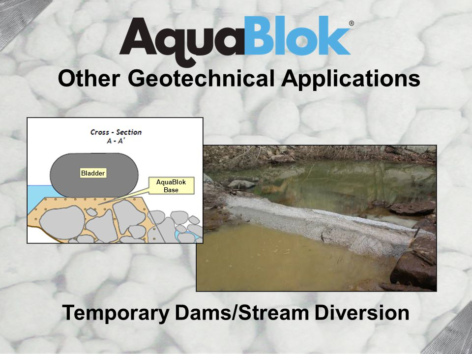 Temporary Dams Temporary Dams/Stream Diversion Other Geotechnical Applications Bladder AquaBlok Base