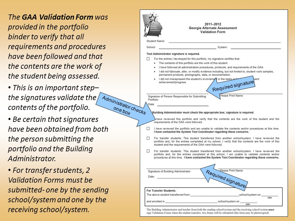 The GAA Validation Form was provided in the portfolio binder to verify that all requirements and procedures have been followed and that the contents are the work of the student being assessed.