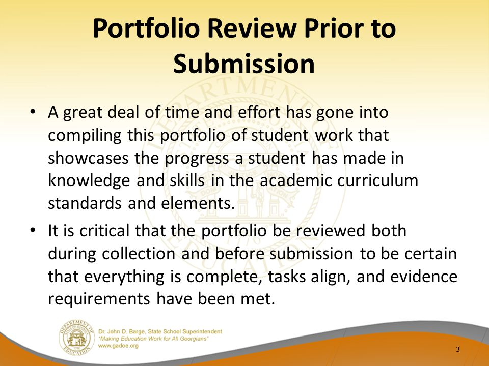 Portfolio Review Prior to Submission A great deal of time and effort has gone into compiling this portfolio of student work that showcases the progress a student has made in knowledge and skills in the academic curriculum standards and elements.
