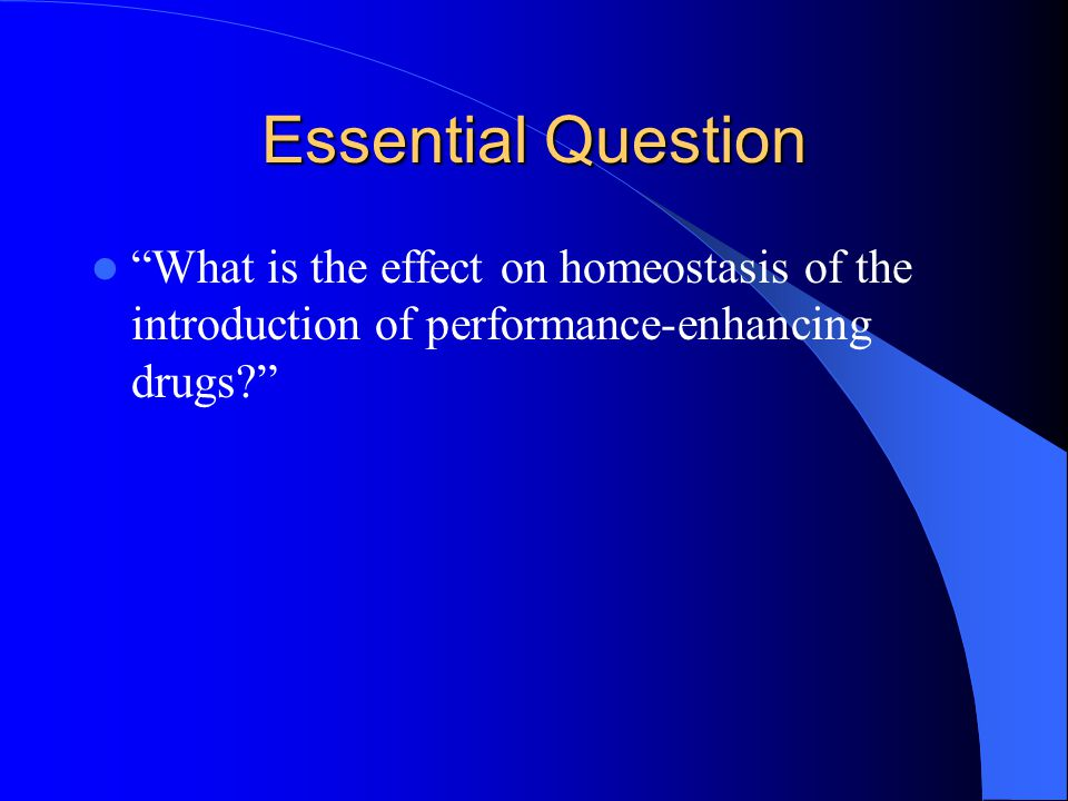 "Essential Question ""What is the effect on homeostasis of the introduction of performance-enhancing drugs?"""