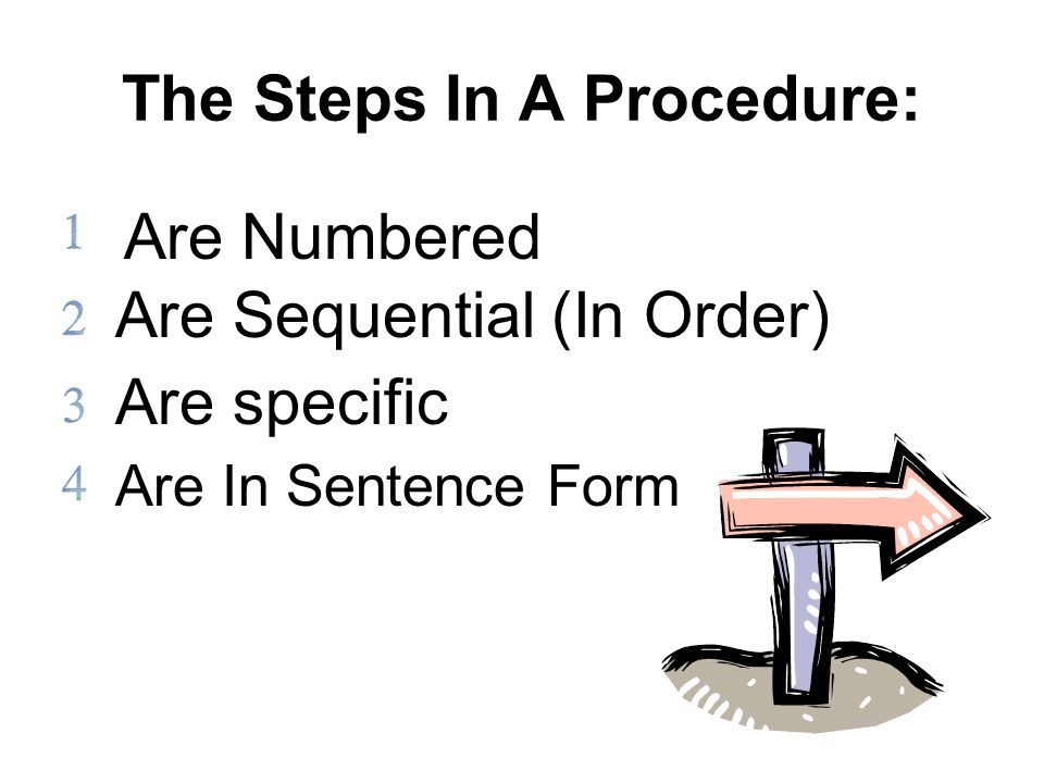 Are In Sentence Form Are Numbered Are specific Are Sequential (In Order) The Steps In A Procedure: