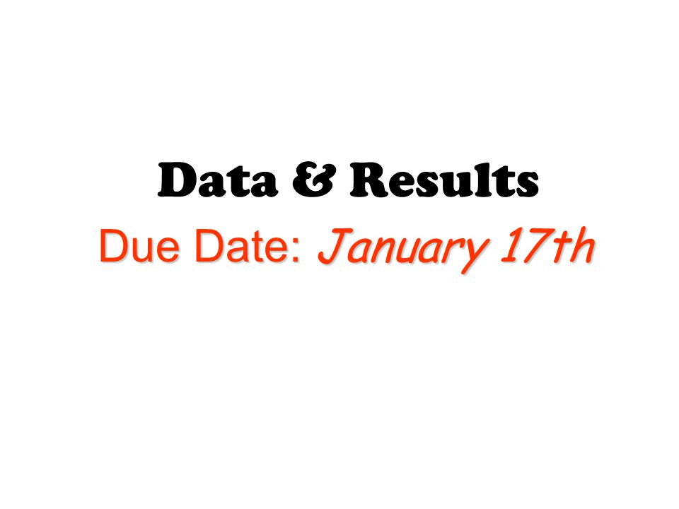 Data & Results Due Date: January 17th