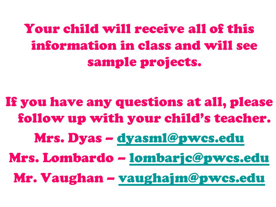 Your child will receive all of this information in class and will see sample projects. If you have any questions at all, please follow up with your ch