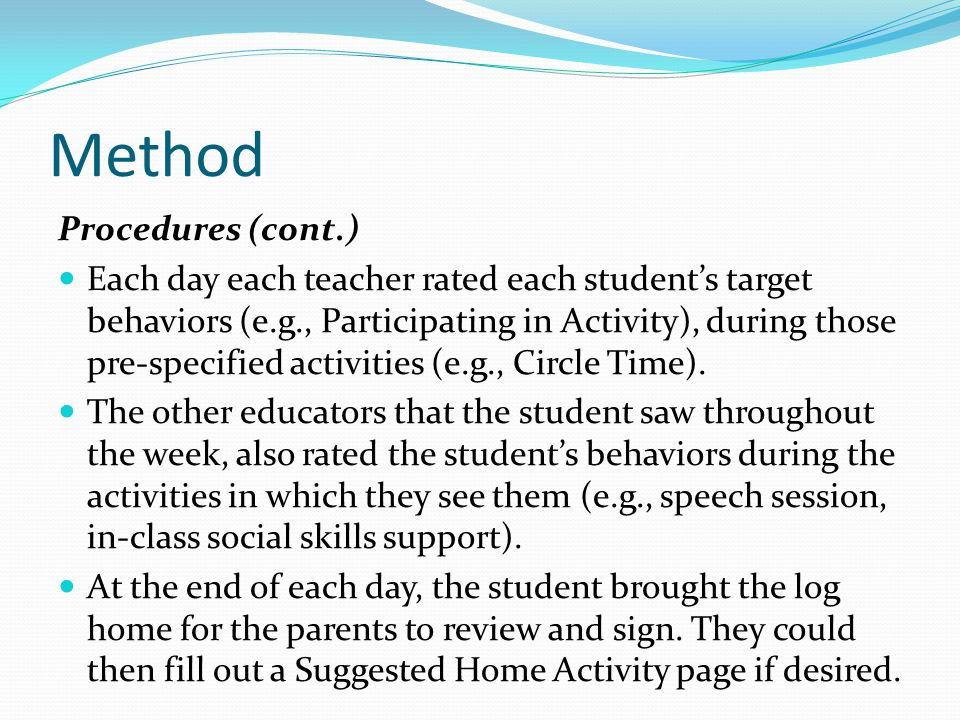 Method Procedures (cont.) Each day each teacher rated each student's target behaviors (e.g., Participating in Activity), during those pre-specified activities (e.g., Circle Time).