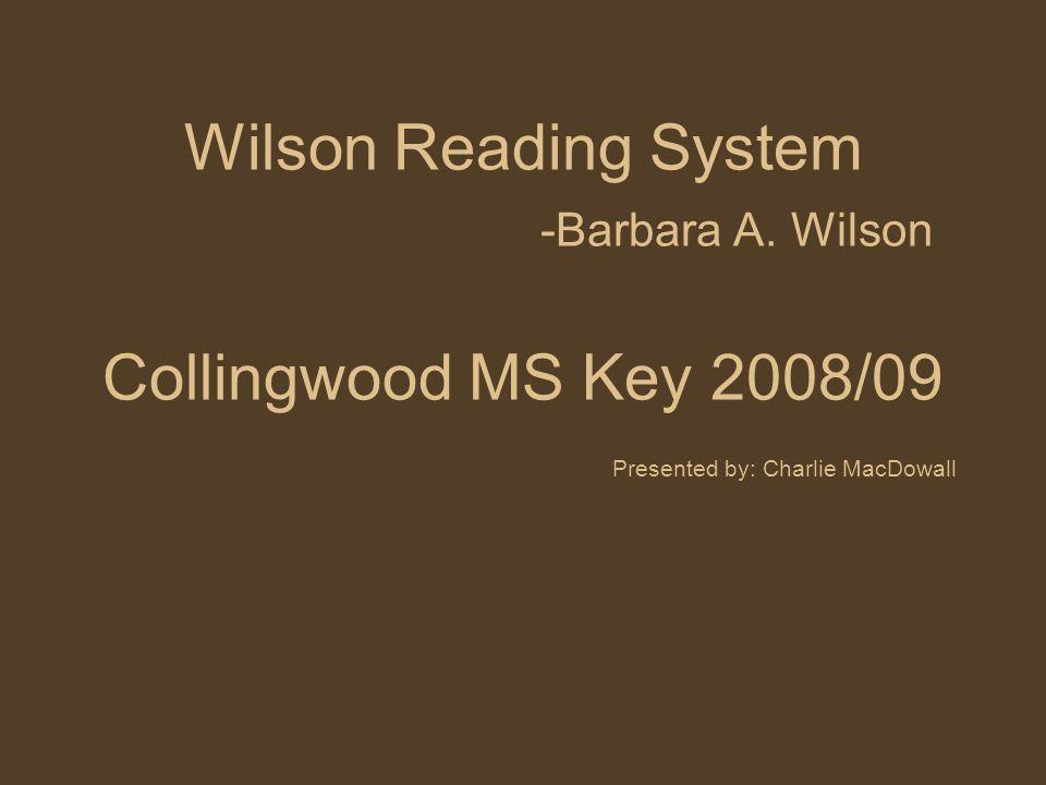 Wilson Reading System -Barbara A. Wilson Collingwood MS Key 2008/09 Presented by: Charlie MacDowall
