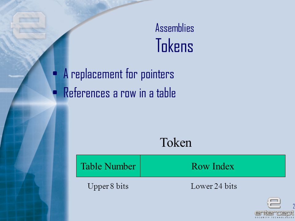 27 Assemblies Tokens A replacement for pointers References a row in a table Token Table NumberRow Index Upper 8 bitsLower 24 bits