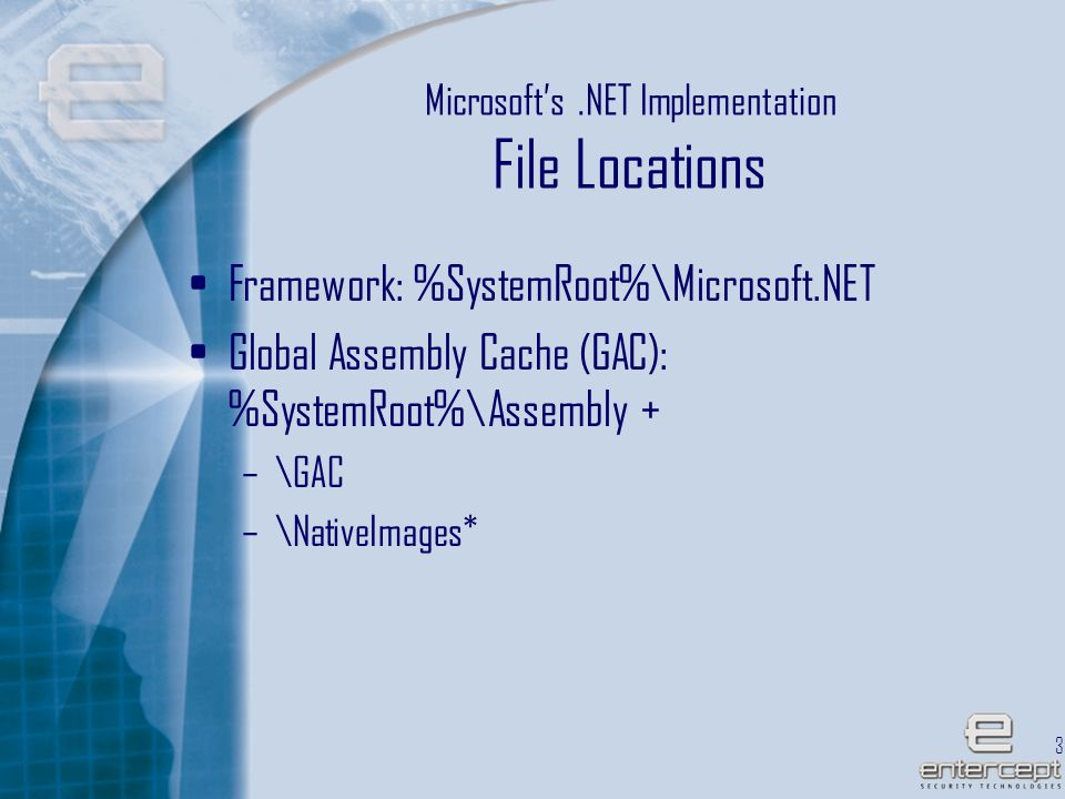 30 Microsoft's.NET Implementation File Locations Framework: %SystemRoot%\Microsoft.NET Global Assembly Cache (GAC): %SystemRoot%\Assembly + –\GAC –\NativeImages*