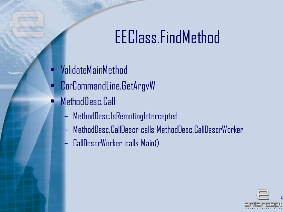 48 EEClass.FindMethod ValidateMainMethod CorCommandLine.GetArgvW MethodDesc.Call –MethodDesc.IsRemotingIntercepted –MethodDesc.CallDescr calls MethodDesc.CallDescrWorker –CallDescrWorker calls Main()