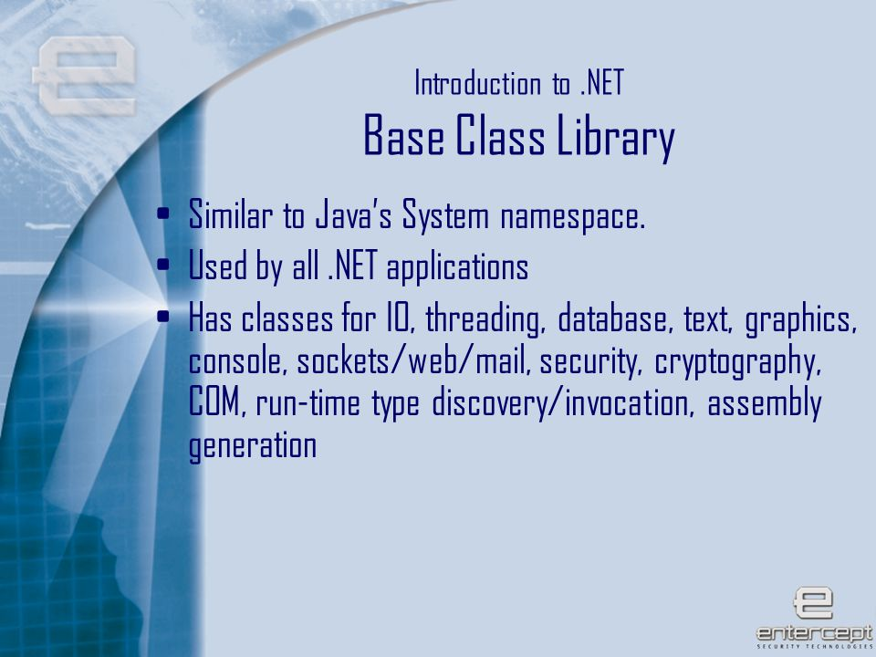 6 Introduction to.NET Base Class Library Similar to Java's System namespace.