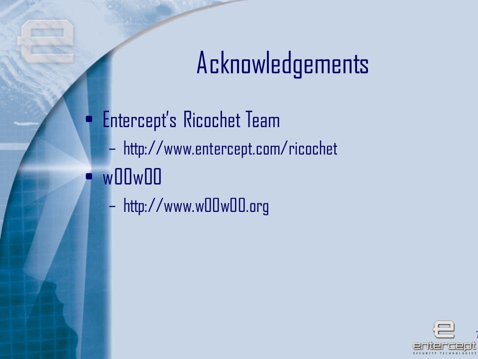 71 Acknowledgements Entercept's Ricochet Team –http://www.entercept.com/ricochet w00w00 –http://www.w00w00.org