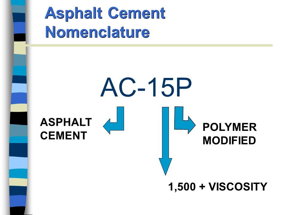 Asphalt Cement Nomenclature AC-15P ASPHALT CEMENT 1,500 + VISCOSITY POLYMER MODIFIED