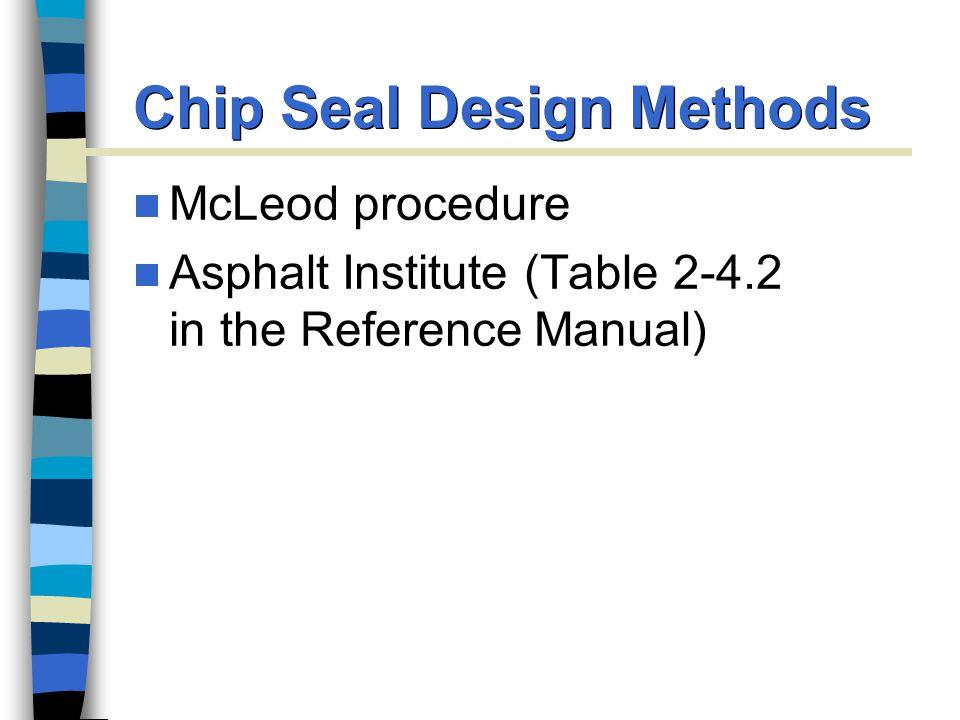 Chip Seal Design Methods McLeod procedure Asphalt Institute (Table 2-4.2 in the Reference Manual)