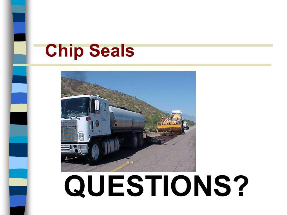 Chip Seals QUESTIONS?