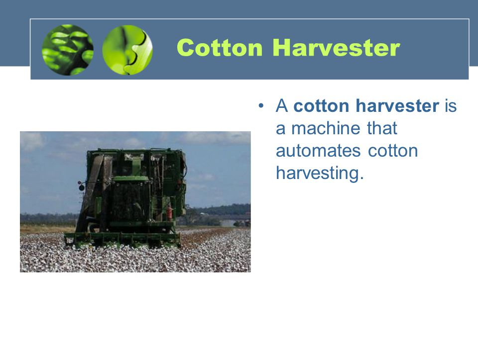 Cotton Harvester A cotton harvester is a machine that automates cotton harvesting.