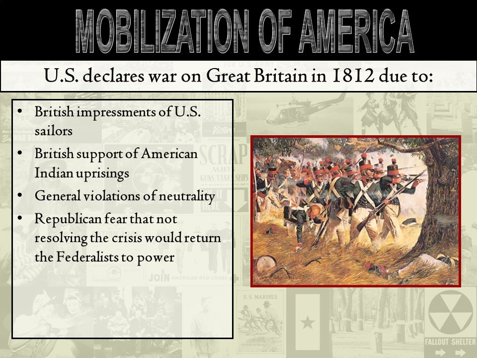 U.S. declares war on Great Britain in 1812 due to: British impressments of U.S.