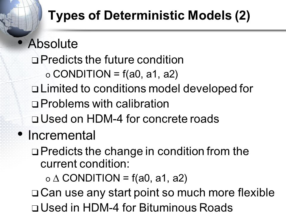 33 Absolute  Predicts the future condition o CONDITION = f(a0, a1, a2)  Limited to conditions model developed for  Problems with calibration  Used