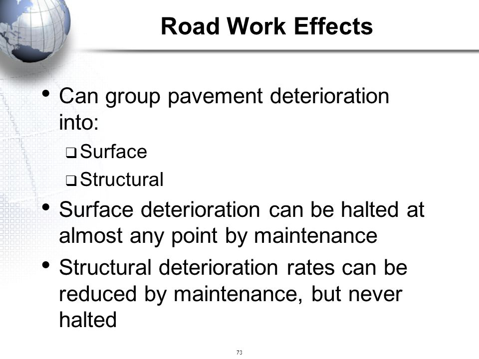 73 Can group pavement deterioration into:  Surface  Structural Surface deterioration can be halted at almost any point by maintenance Structural det