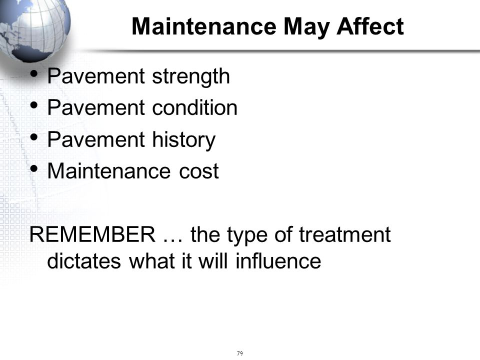 79 Maintenance May Affect Pavement strength Pavement condition Pavement history Maintenance cost REMEMBER … the type of treatment dictates what it wil