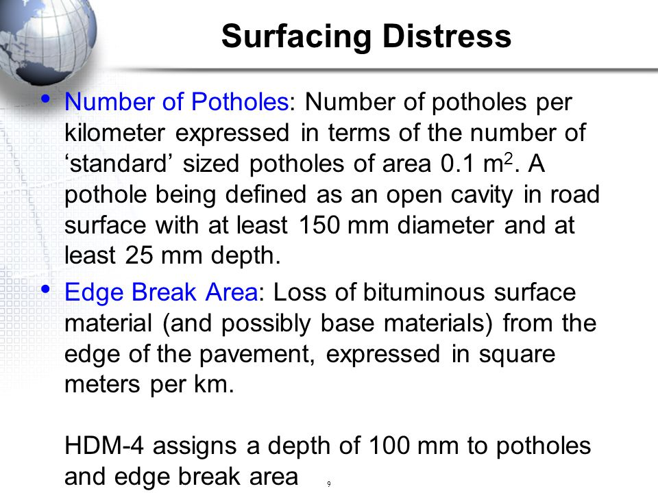 9 Surfacing Distress Number of Potholes: Number of potholes per kilometer expressed in terms of the number of 'standard' sized potholes of area 0.1 m