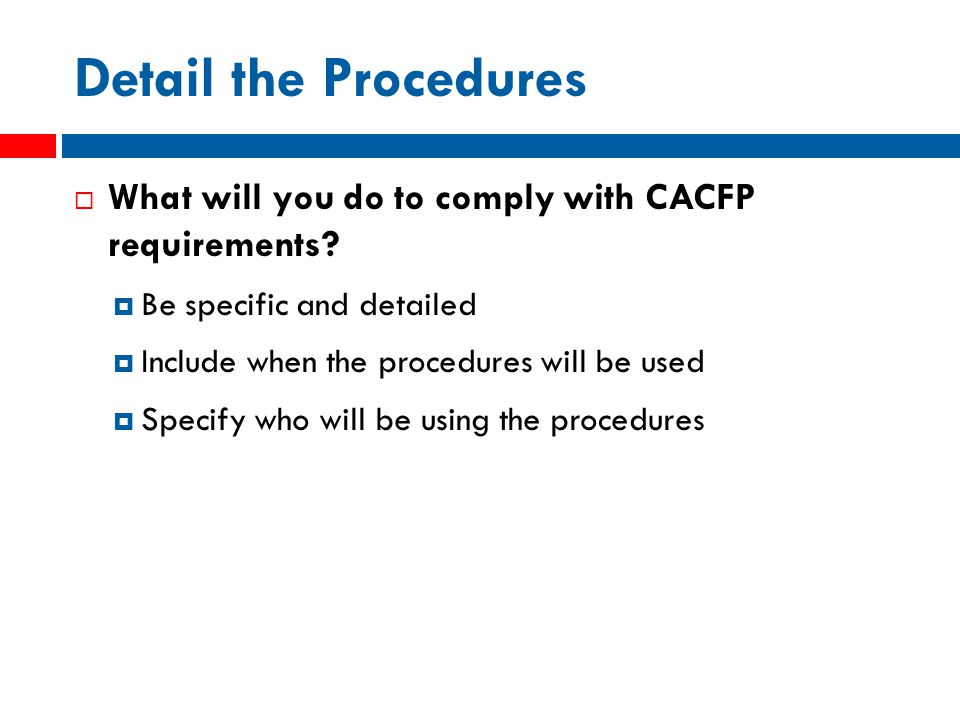 Detail the Procedures  What will you do to comply with CACFP requirements.