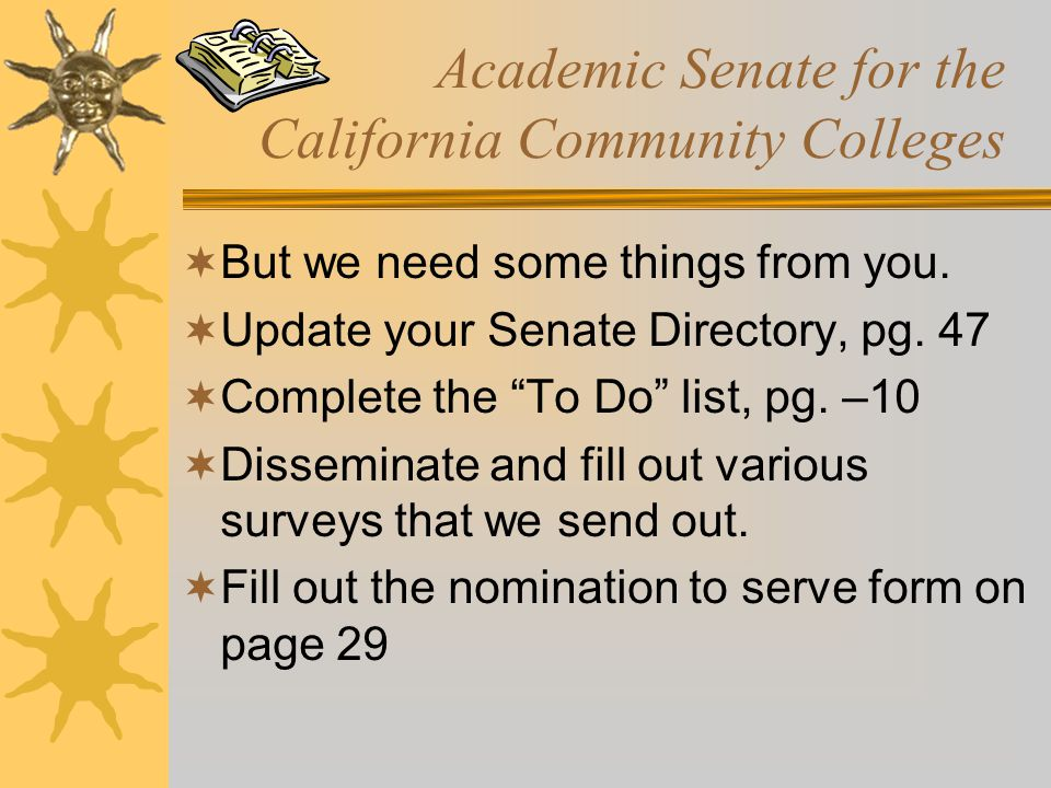 Academic Senate for the California Community Colleges  But we need some things from you.