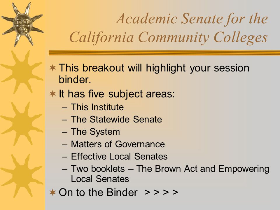 Academic Senate for the California Community Colleges  This breakout will highlight your session binder.  It has five subject areas: –This Institute
