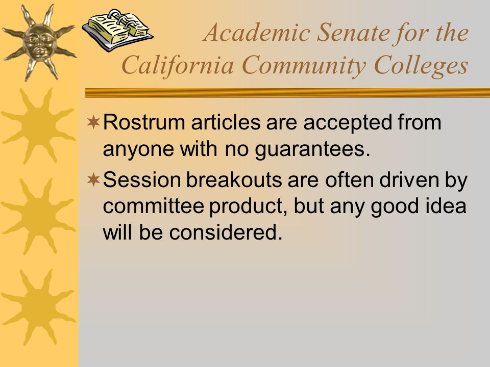 Academic Senate for the California Community Colleges  Rostrum articles are accepted from anyone with no guarantees.  Session breakouts are often dr