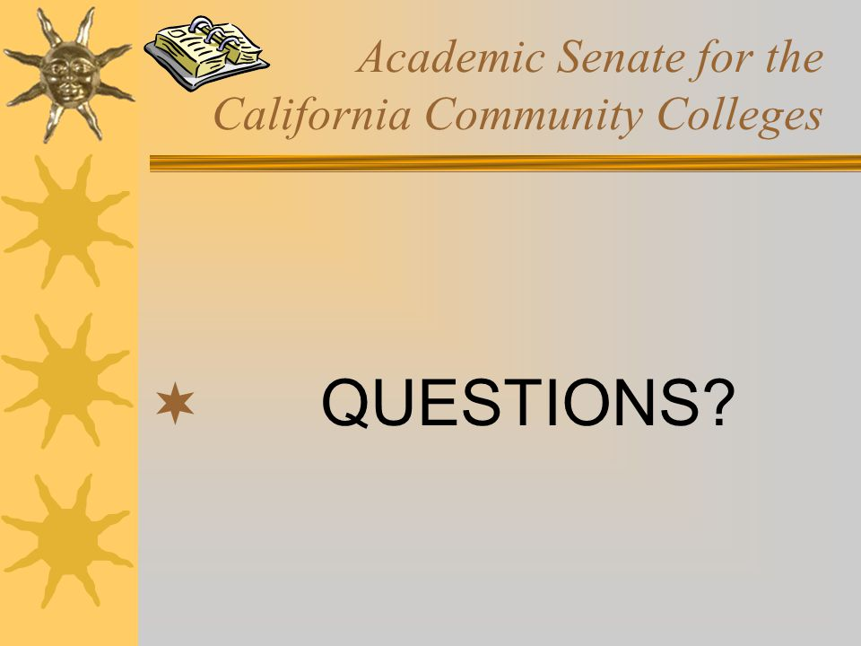 Academic Senate for the California Community Colleges  QUESTIONS