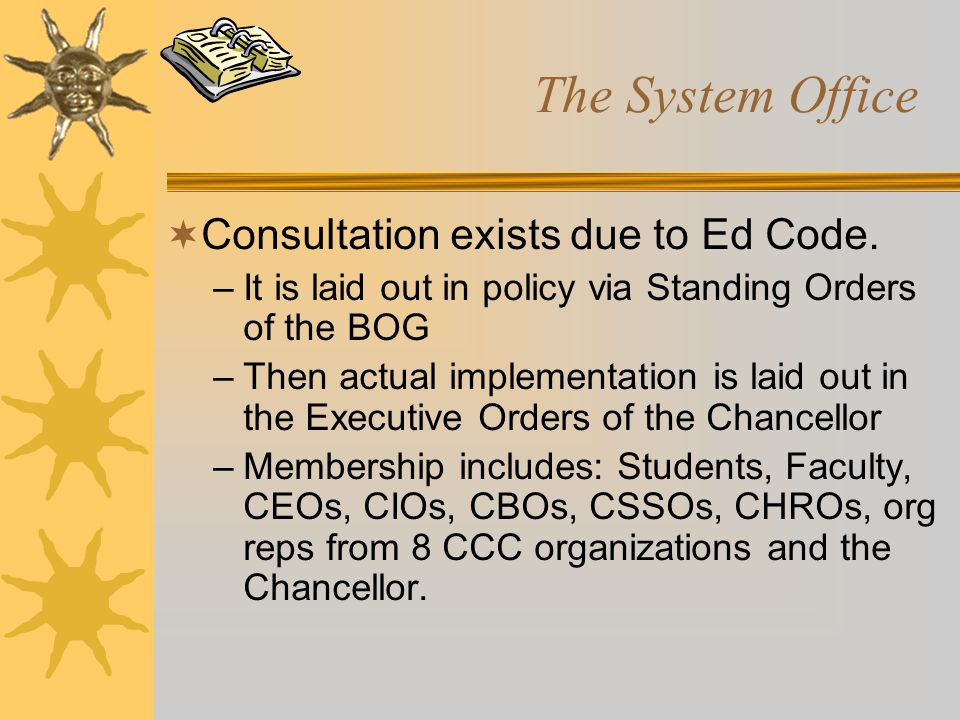 The System Office  Consultation exists due to Ed Code. –It is laid out in policy via Standing Orders of the BOG –Then actual implementation is laid o
