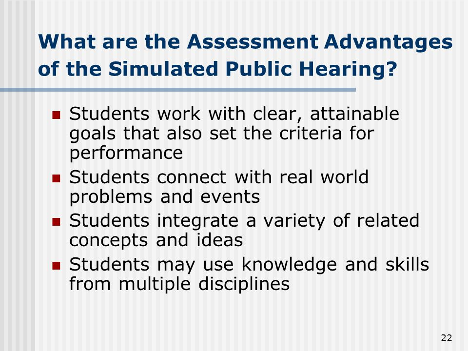 22 What are the Assessment Advantages of the Simulated Public Hearing.