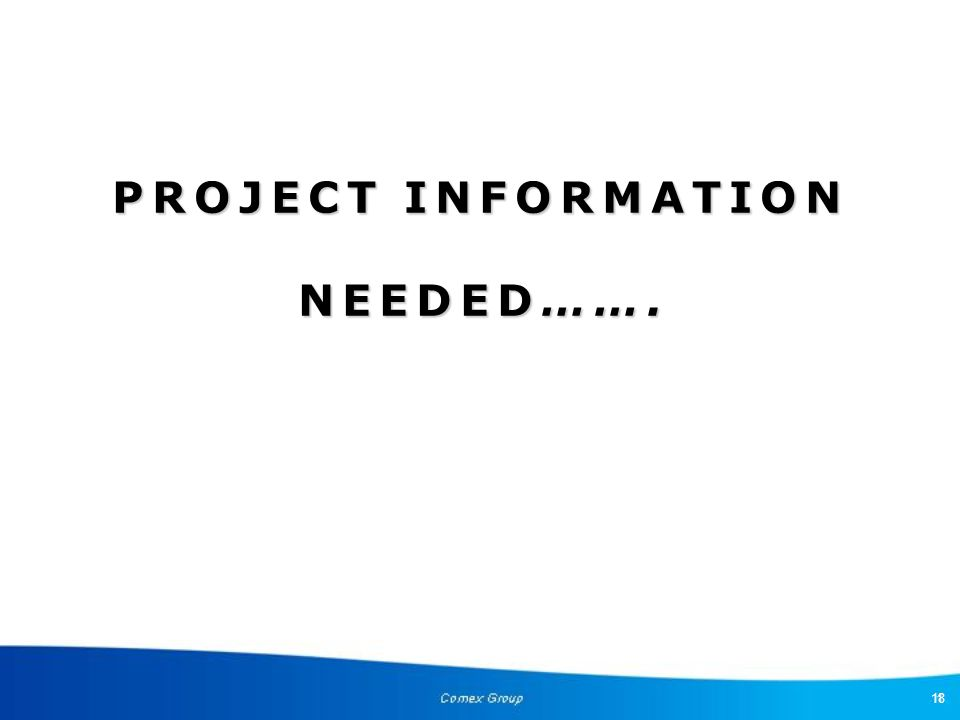 18 PROJECT INFORMATION NEEDED…….