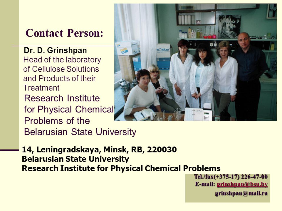 Contact Person: Dr. D. Grinshpan Head of the laboratory of Cellulose Solutions and Products of their Treatment Research Institute for Physical Chemica