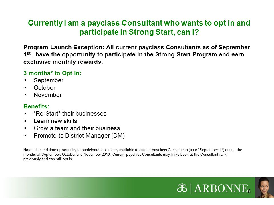 6 Currently I am a payclass Consultant who wants to opt in and participate in Strong Start, can I.