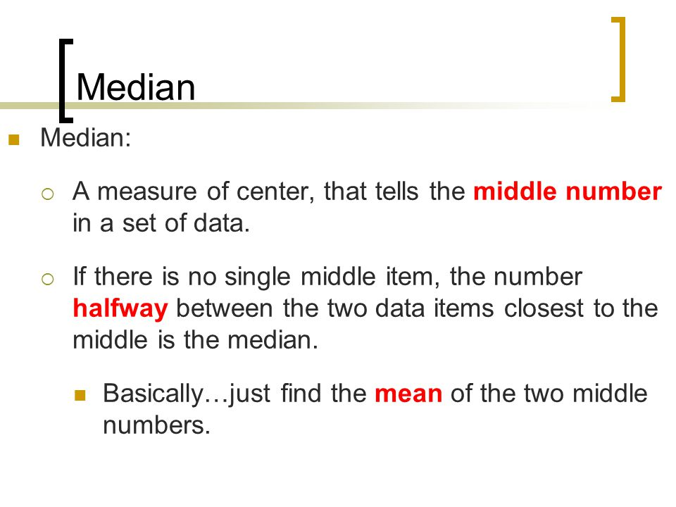 Median Median:  A measure of center, that tells the middle number in a set of data.