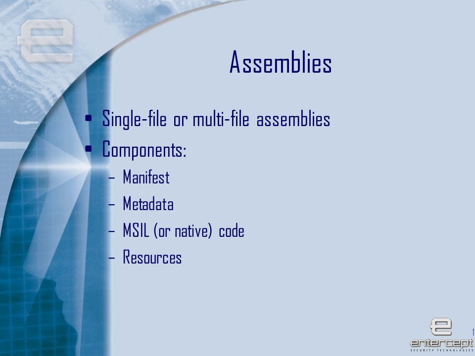 10 Assemblies Single-file or multi-file assemblies Components: –Manifest –Metadata –MSIL (or native) code –Resources