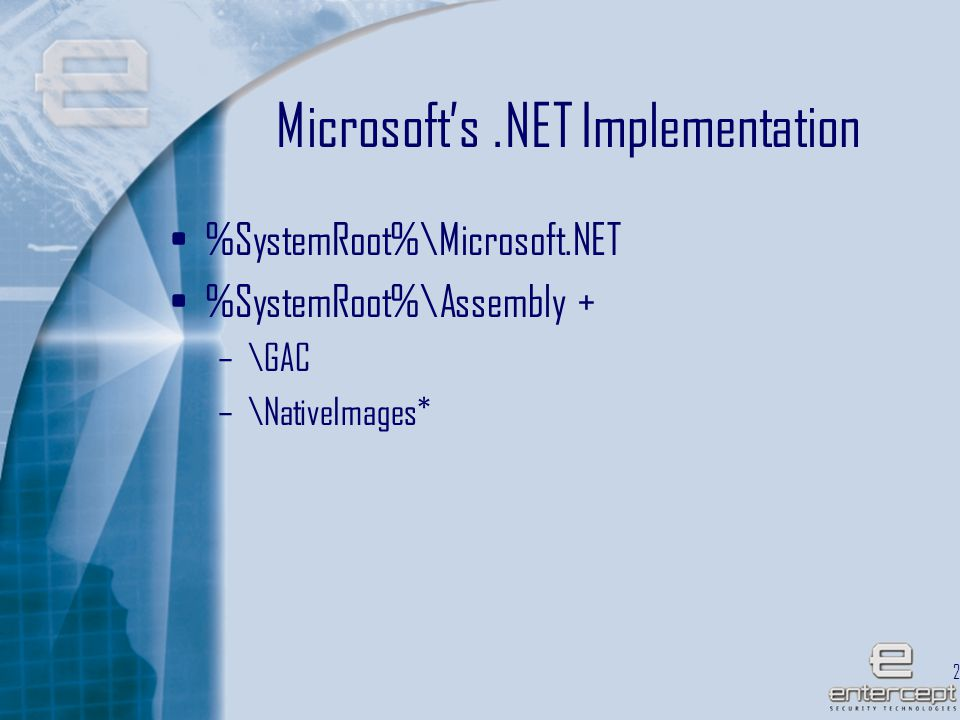 22 Microsoft's.NET Implementation %SystemRoot%\Microsoft.NET %SystemRoot%\Assembly + –\GAC –\NativeImages*