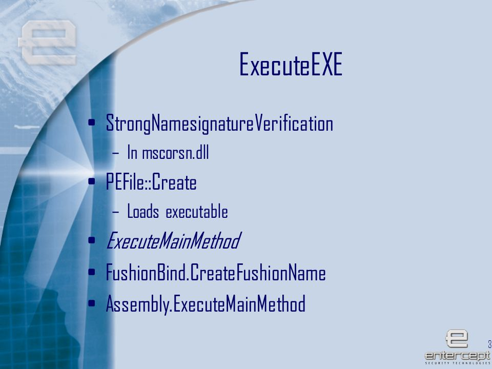 32 ExecuteEXE StrongNamesignatureVerification –In mscorsn.dll PEFile::Create –Loads executable ExecuteMainMethod FushionBind.CreateFushionName Assembly.ExecuteMainMethod