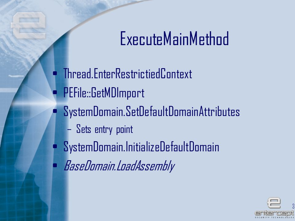 33 ExecuteMainMethod Thread.EnterRestrictiedContext PEFile::GetMDImport SystemDomain.SetDefaultDomainAttributes –Sets entry point SystemDomain.InitializeDefaultDomain BaseDomain.LoadAssembly