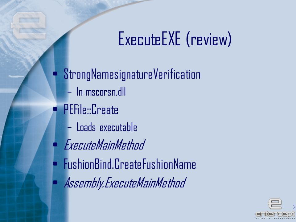 35 ExecuteEXE (review) StrongNamesignatureVerification –In mscorsn.dll PEFile::Create –Loads executable ExecuteMainMethod FushionBind.CreateFushionName Assembly.ExecuteMainMethod