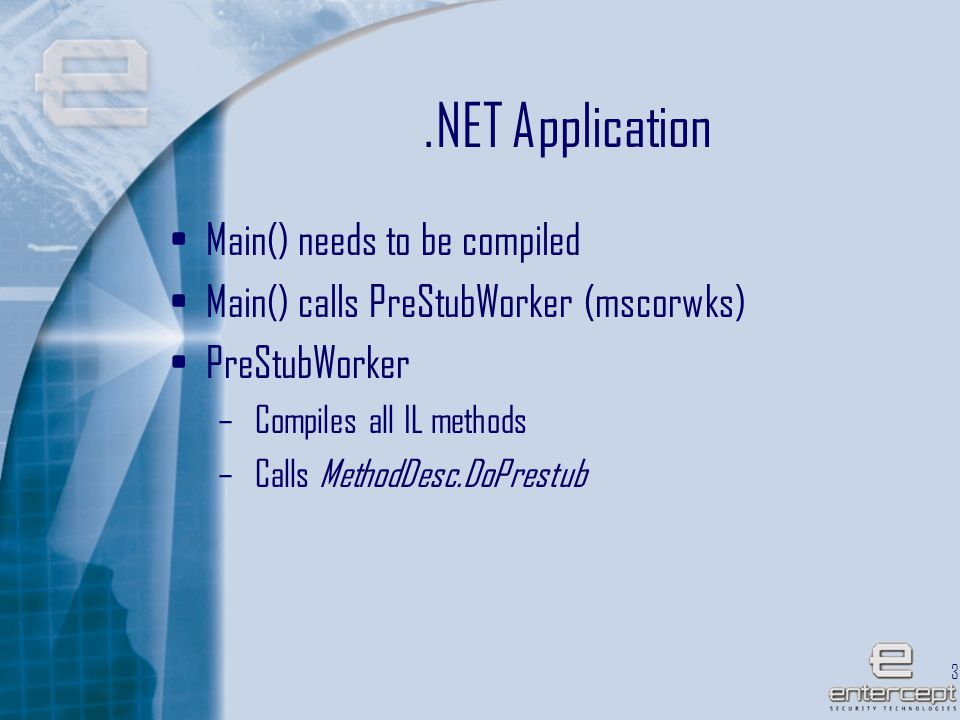 38.NET Application Main() needs to be compiled Main() calls PreStubWorker (mscorwks) PreStubWorker – Compiles all IL methods – Calls MethodDesc.DoPrestub
