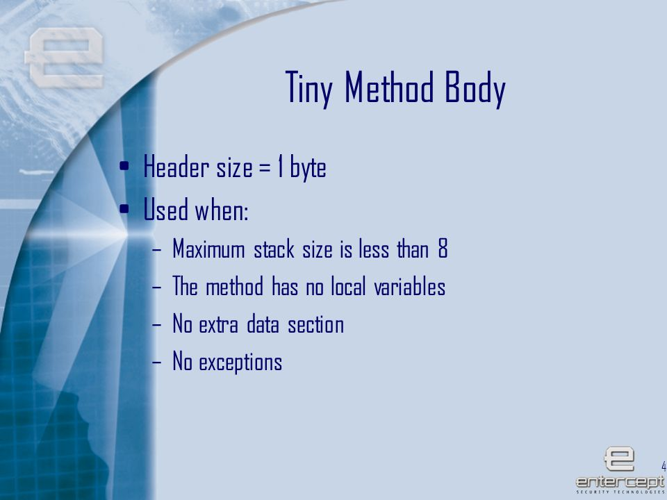 48 Tiny Method Body Header size = 1 byte Used when: –Maximum stack size is less than 8 –The method has no local variables –No extra data section –No exceptions