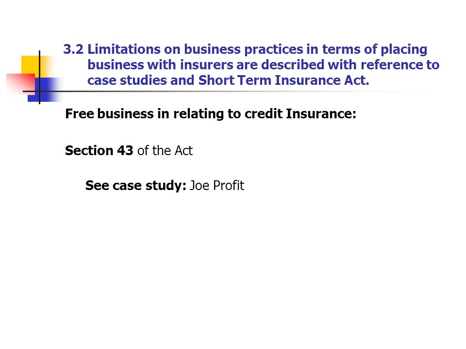 3.2 Limitations on business practices in terms of placing business with insurers are described with reference to case studies and Short Term Insurance