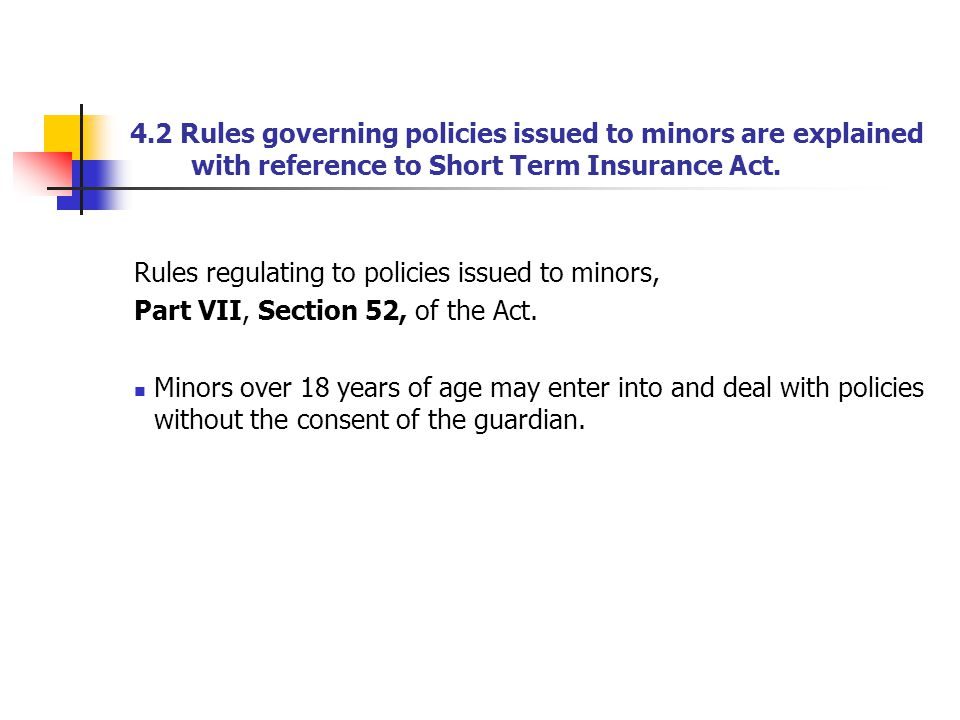 4.2 Rules governing policies issued to minors are explained with reference to Short Term Insurance Act. Rules regulating to policies issued to minors,