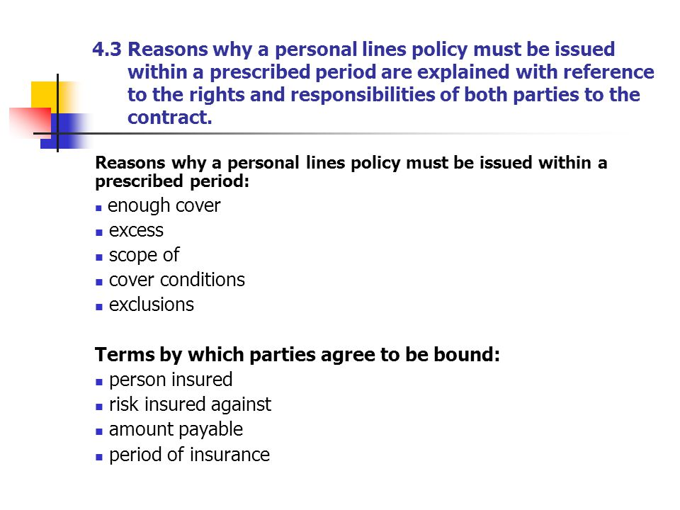 4.3 Reasons why a personal lines policy must be issued within a prescribed period are explained with reference to the rights and responsibilities of b