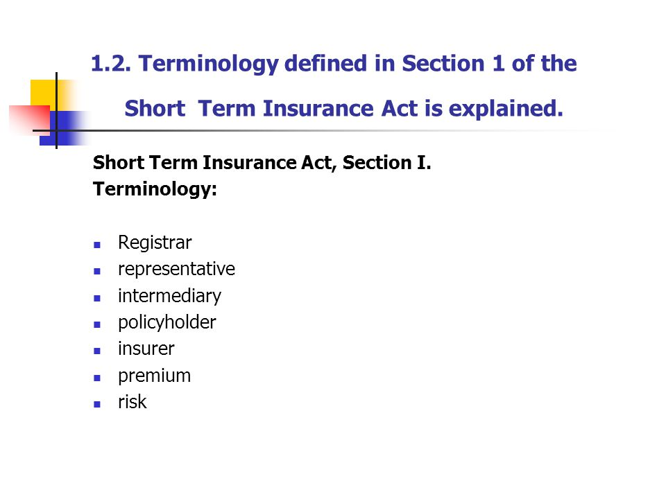 1.2. Terminology defined in Section 1 of the Short Term Insurance Act is explained. Short Term Insurance Act, Section I. Terminology: Registrar repres