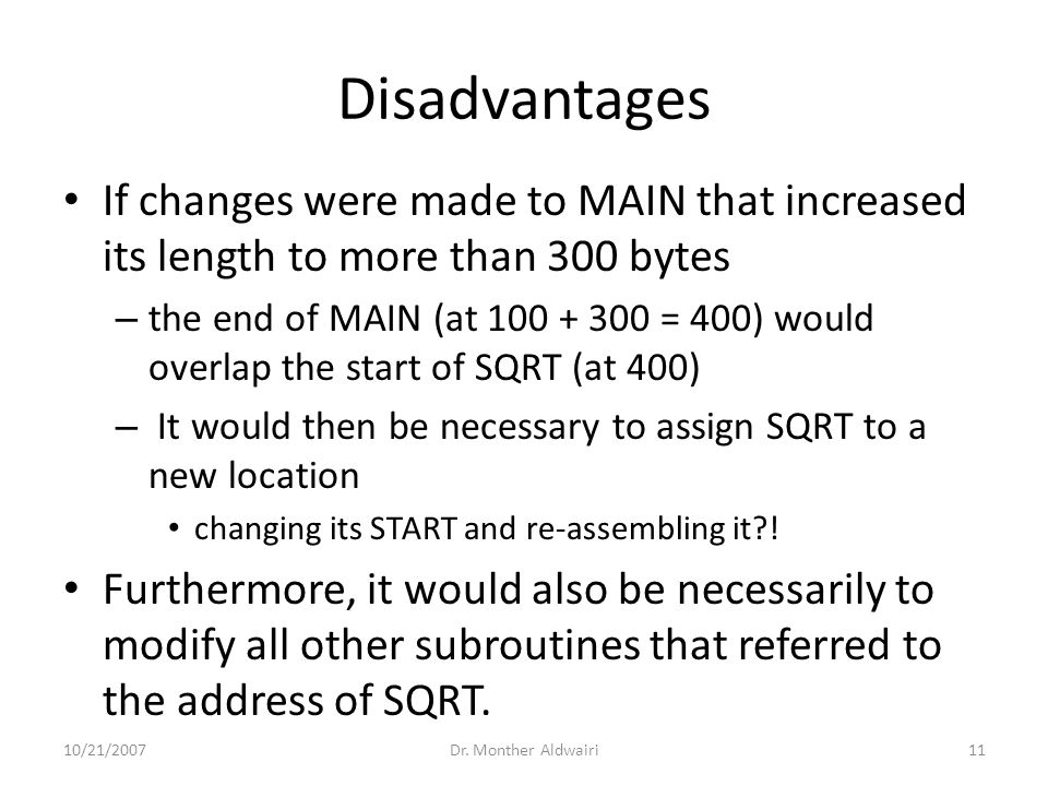 Disadvantages If changes were made to MAIN that increased its length to more than 300 bytes – the end of MAIN (at 100 + 300 = 400) would overlap the s