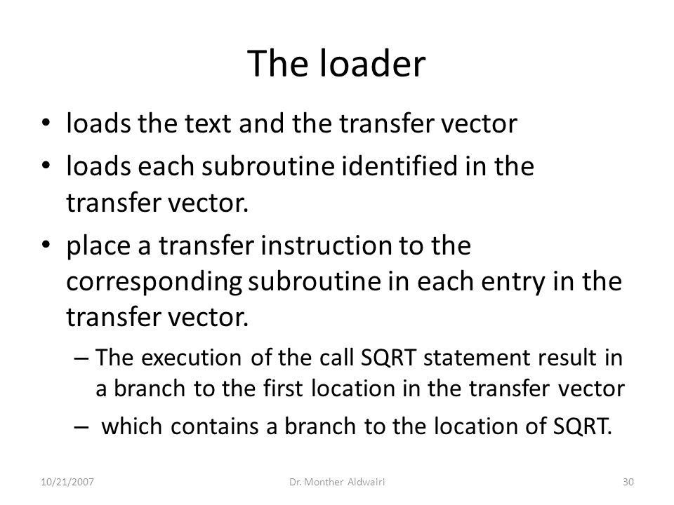 The loader loads the text and the transfer vector loads each subroutine identified in the transfer vector.